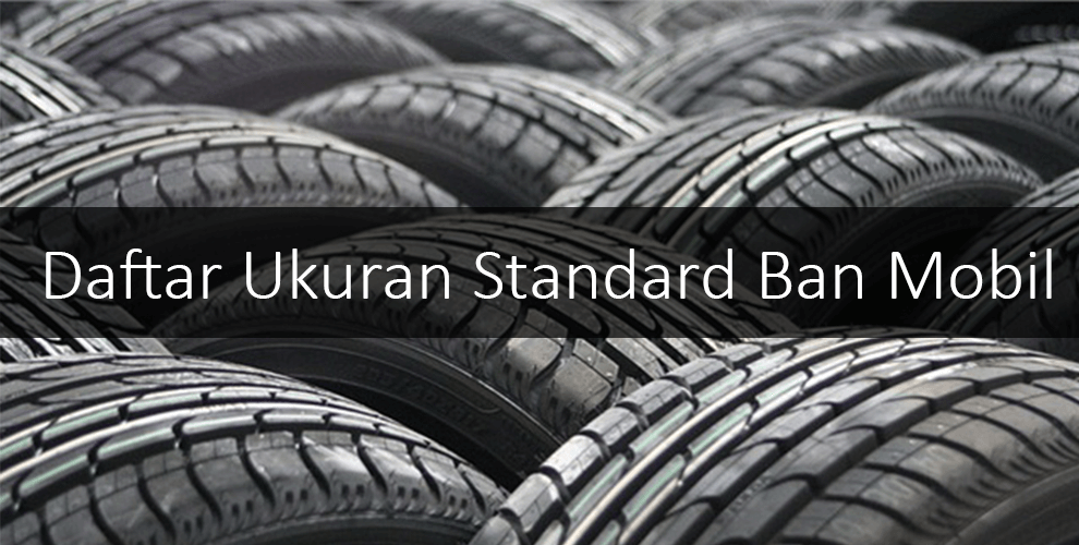Daftar Ukuran Standard Semua Ban Mobil