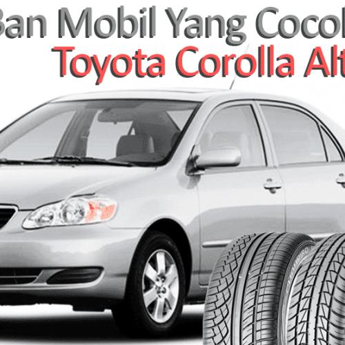 4 Tipe ban mobil yang cocok untuk Toyota Corolla Altis