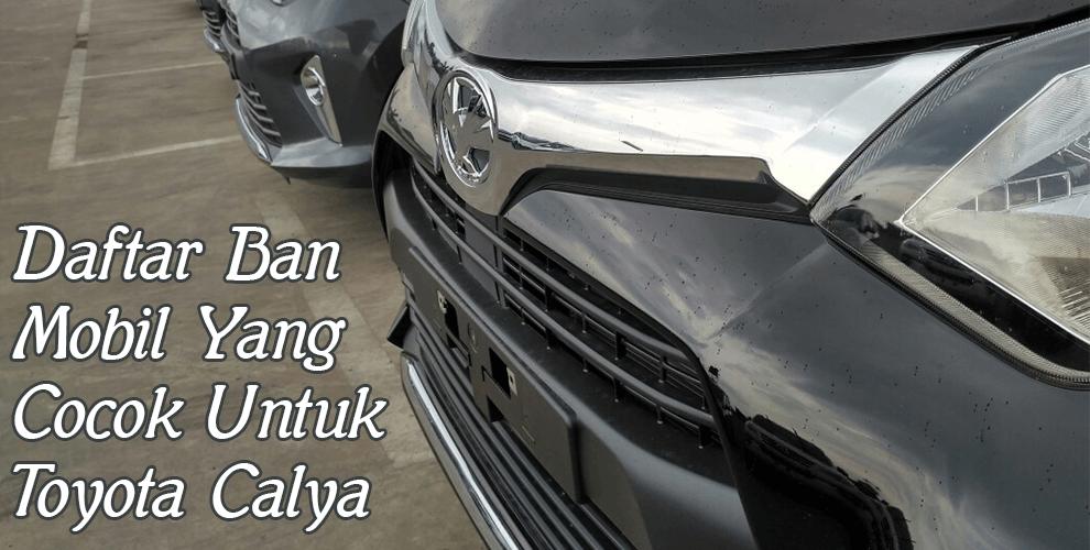 Daftar Ban Mobil Yang Cocok Untuk Toyota Calya