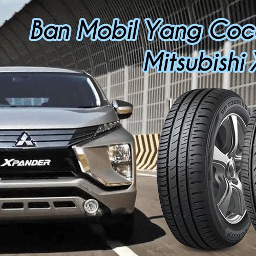Ban Mobil Yang Cocok Untuk Mitsubishi Xpander
