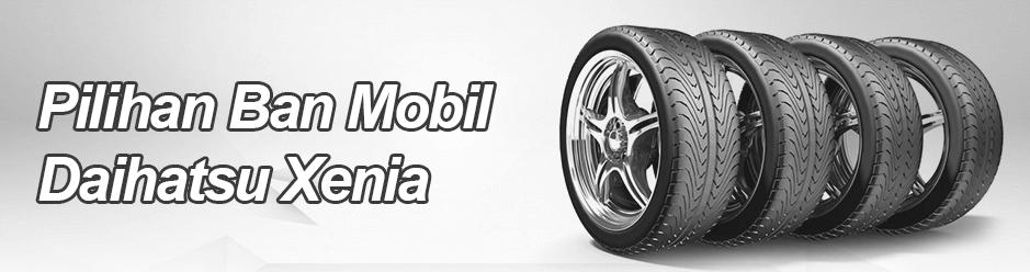 Pilihan Ban Mobil Daihatsu Xenia