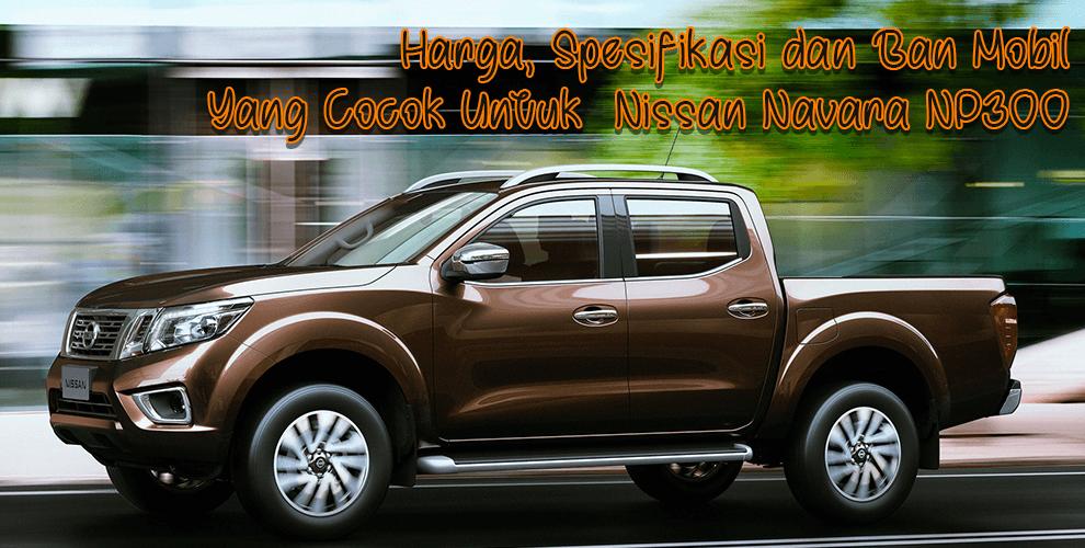 Harga, Spesifikasi, dan Ban Mobil Yang Cocok Untuk Nissan Navara NP300
