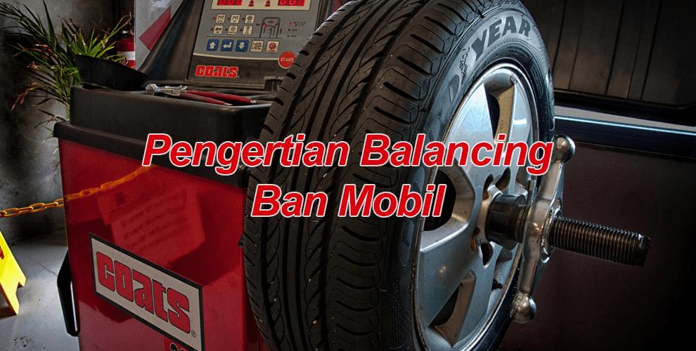 Pengertian Balancing Ban Mobil