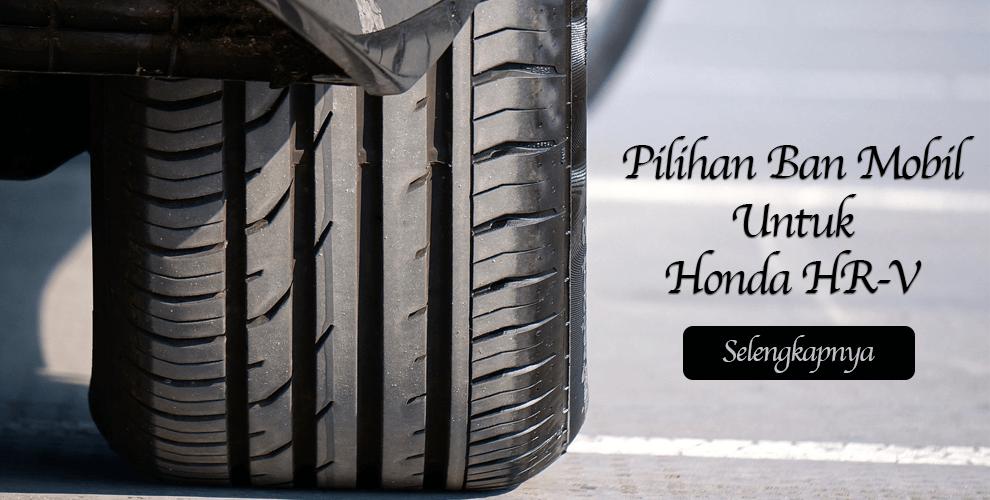 Pilihan Ban Mobil Yang Tepat Untuk Honda HRV