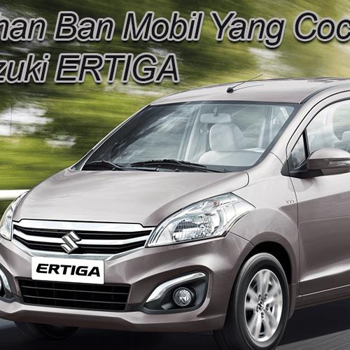 Pilihan Ban Mobil Yang Cocok Untuk Suzuki ERTIGA