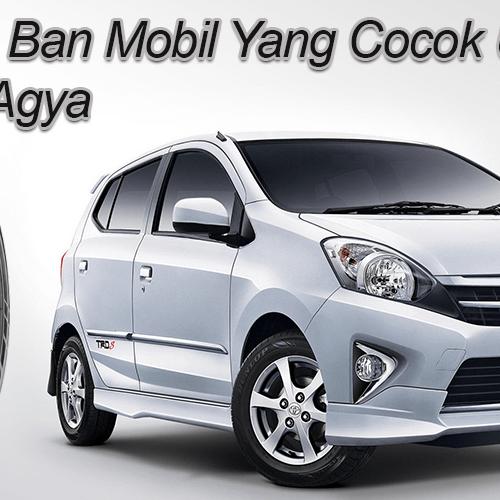 Pilihan Ban Mobil Yang Cocok Untuk Toyota Agya