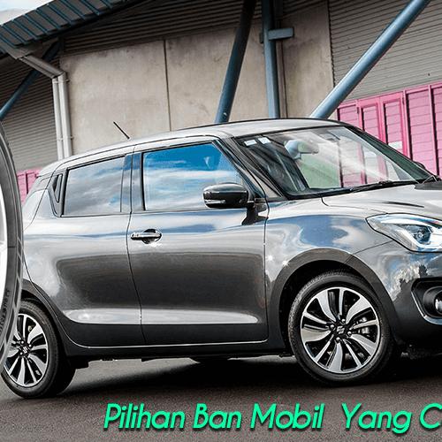 Pilihan Ban Mobil Yang Cocok Untuk Suzuki Swift