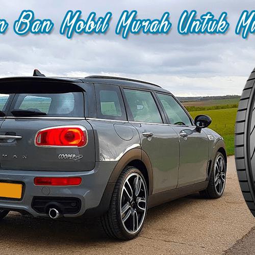 Pilihan ban mobil murah untuk Mini Clubman